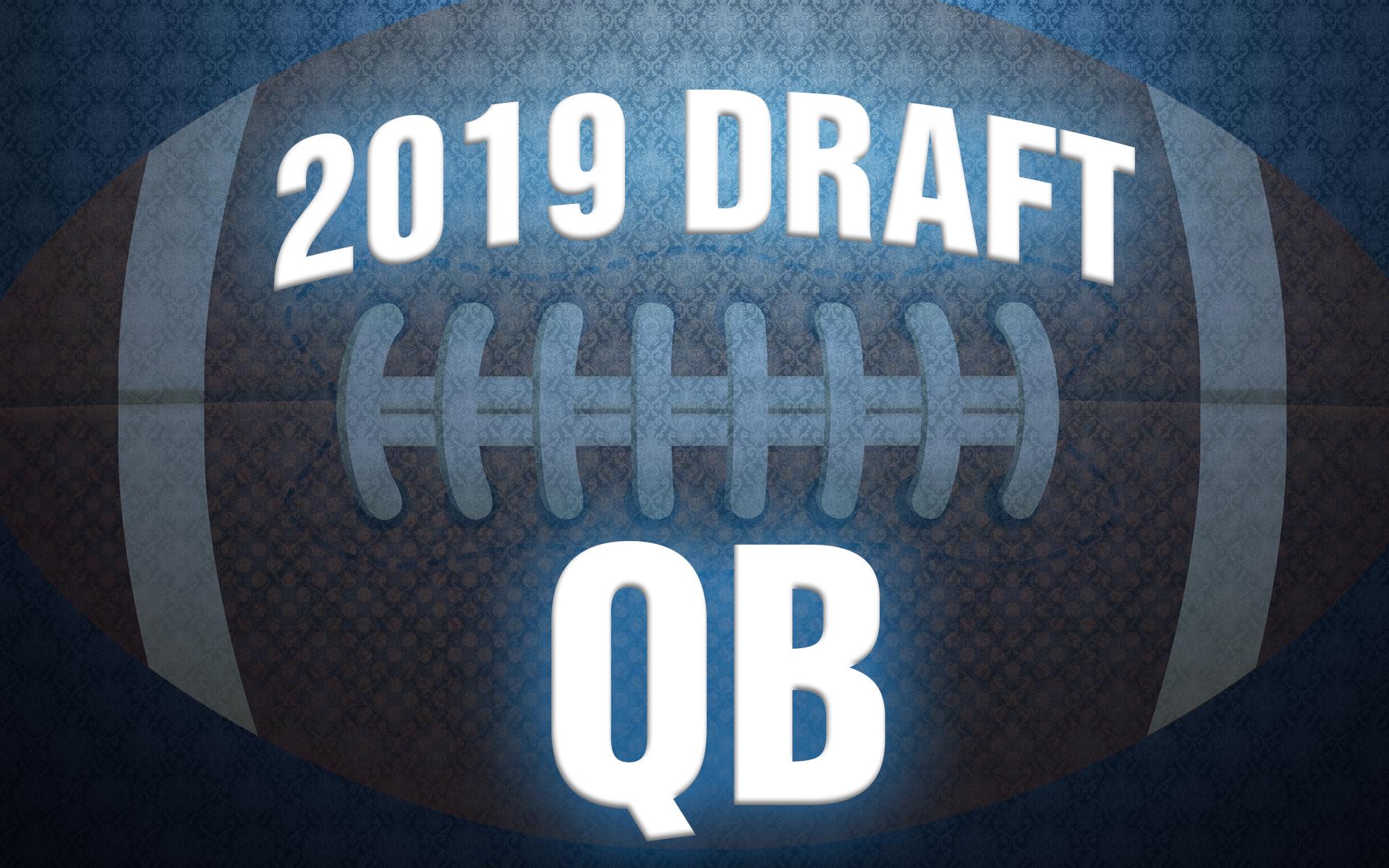 Top Quarterback Prospects 2019 NFL Draft - Complete List